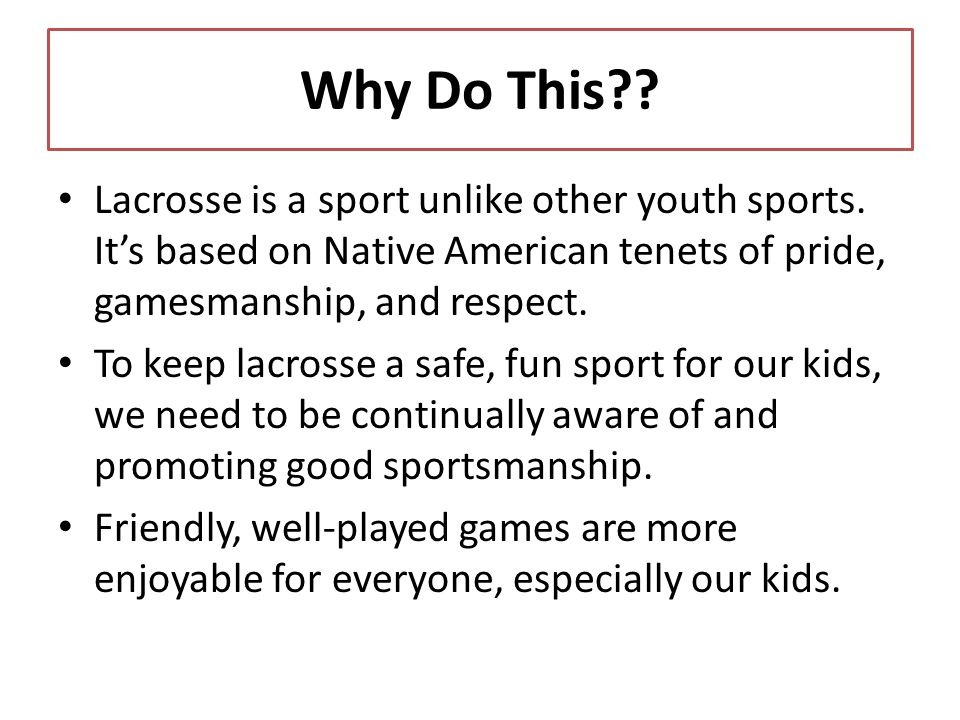Why Do This?. Lacrosse is a sport unlike other youth sports.