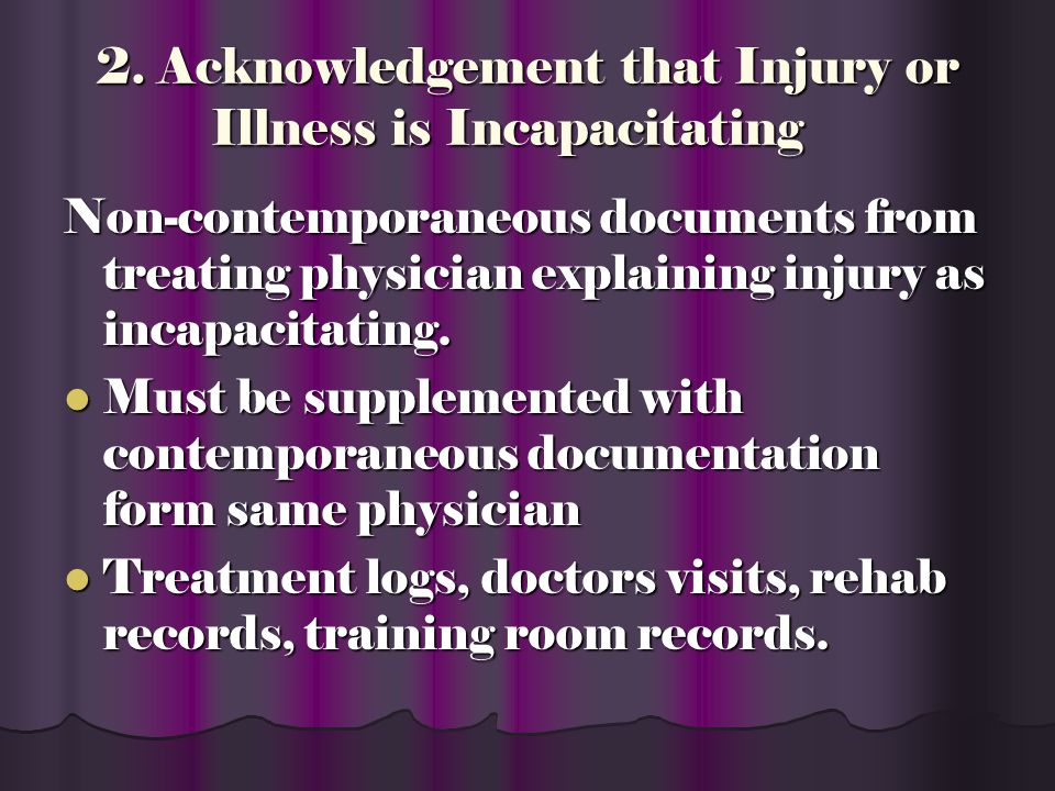 2. Acknowledgement that Injury or Illness is Incapacitating Documentation from a physician demonstrating that injury/illness is incapacitating *Contem