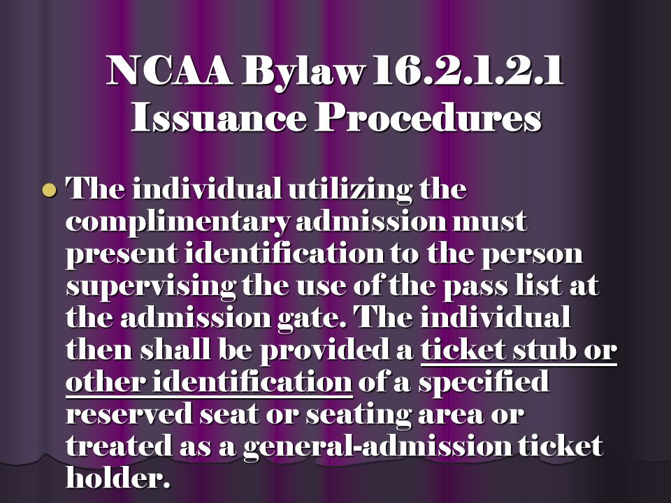 NCAA POLICY Complimentary admissions shall be provided only through a pass list for individuals designated by the student- athlete.