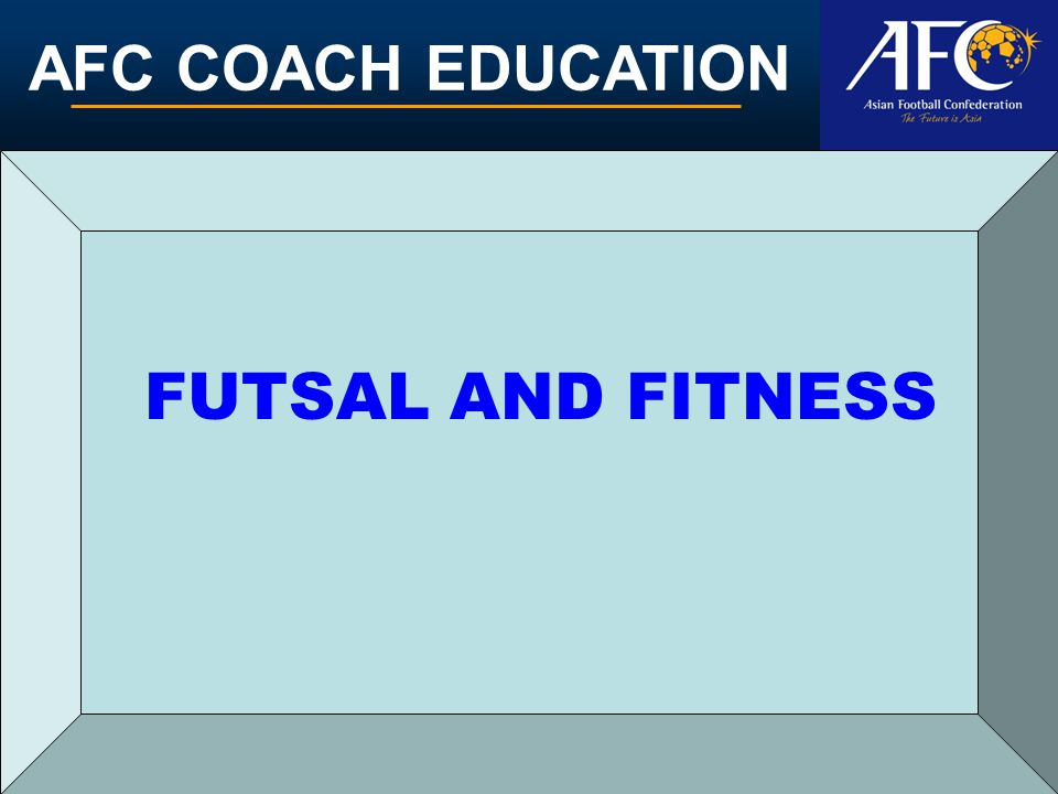 AFC COACH EDUCATION FUTSAL AND FITNESS