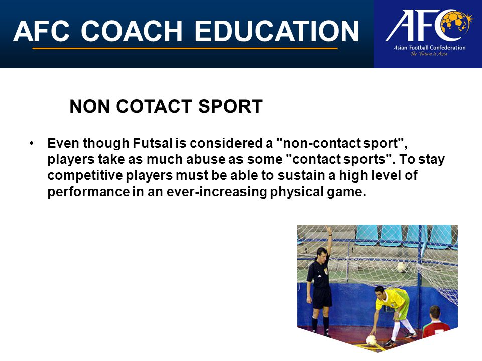AFC COACH EDUCATION Even though Futsal is considered a