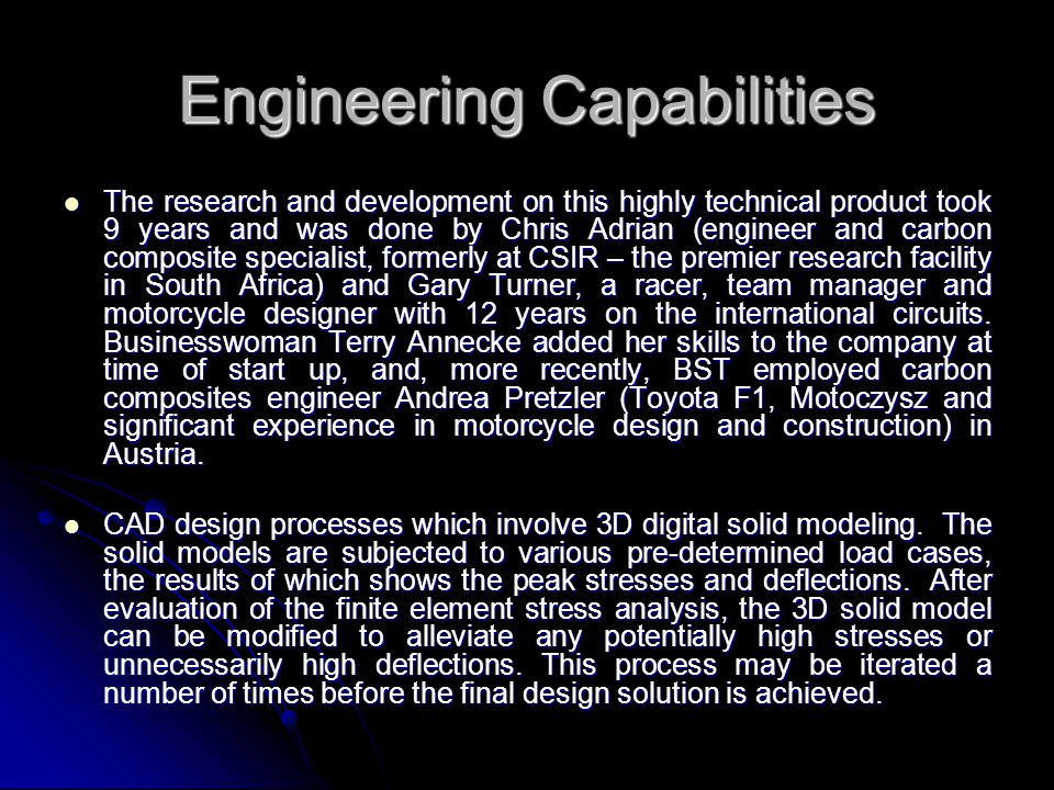 Engineering Capabilities The research and development on this highly technical product took 9 years and was done by Chris Adrian (engineer and carbon