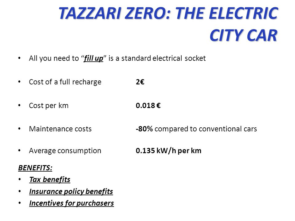 All you need to fill up is a standard electrical socket Cost of a full recharge2 Cost per km 0.018 Maintenance costs-80% compared to conventional cars