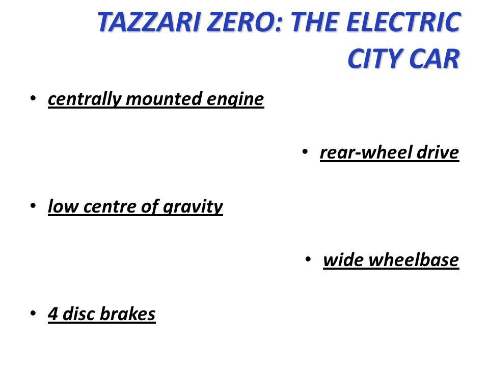 centrally mounted engine rear-wheel drive low centre of gravity wide wheelbase 4 disc brakes TAZZARI ZERO: THE ELECTRIC CITY CAR TAZZARI ZERO: THE ELE