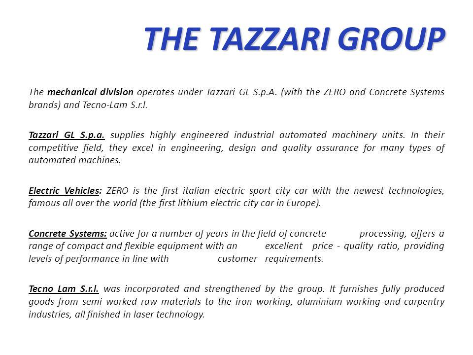 THE TAZZARI GROUP THE TAZZARI GROUP The mechanical division operates under Tazzari GL S.p.A. (with the ZERO and Concrete Systems brands) and Tecno-Lam