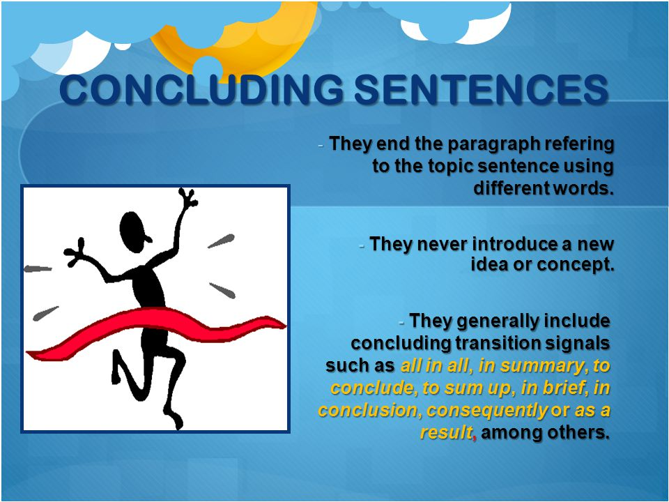 - They end the paragraph refering to the topic sentence using different words.