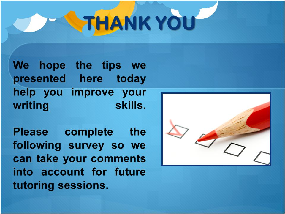 We hope the tips we presented here today help you improve your writing skills.