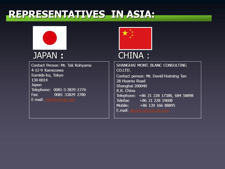 REPRESENTATIVES IN ASIA: JAPAN : Contact Person: Mr. Tak Kohyama 4-12-9 Kamezawa Sumida-ku, Tokyo 130-0014 Japan Telephone: 0081-3-3829-2776 Fax: 0081