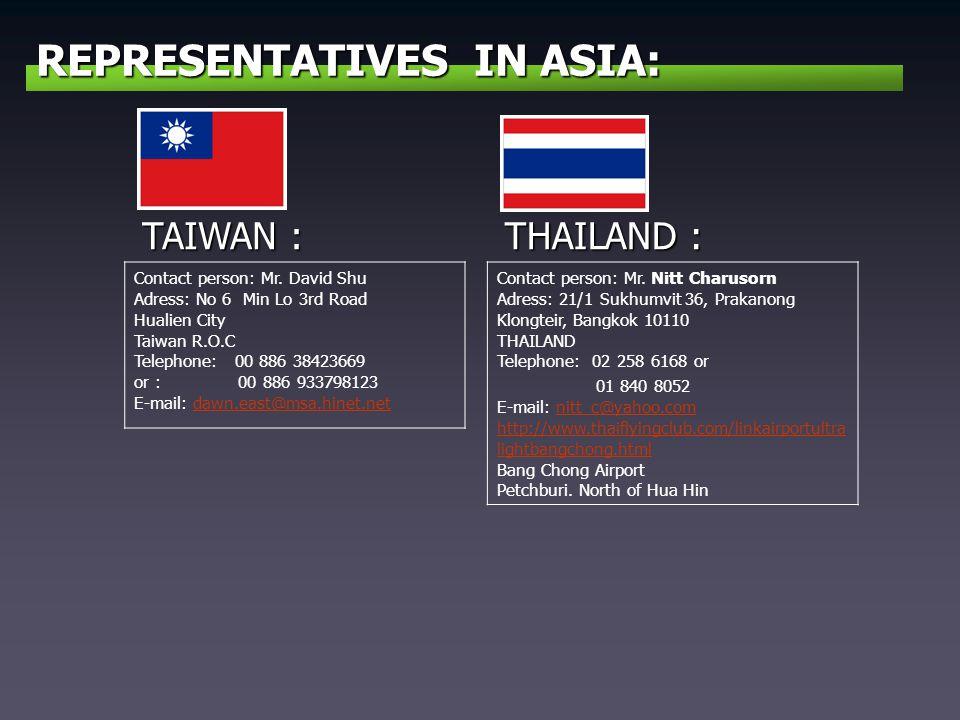 REPRESENTATIVES IN ASIA: TAIWAN : Contact person: Mr. David Shu Adress: No 6 Min Lo 3rd Road Hualien City Taiwan R.O.C Telephone: 00 886 38423669 or :