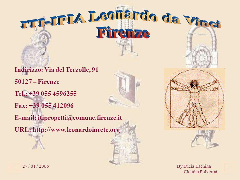 27 / 01 / 2006By Lucia Lachina Claudia Polverini Indirizzo: Via del Terzolle, 91 50127 – Firenze Tel.: +39 055 4596255 Fax: +39 055 412096 E-mail: itiprogetti@comune.firenze.it URL: http://www.leonardoinrete.org