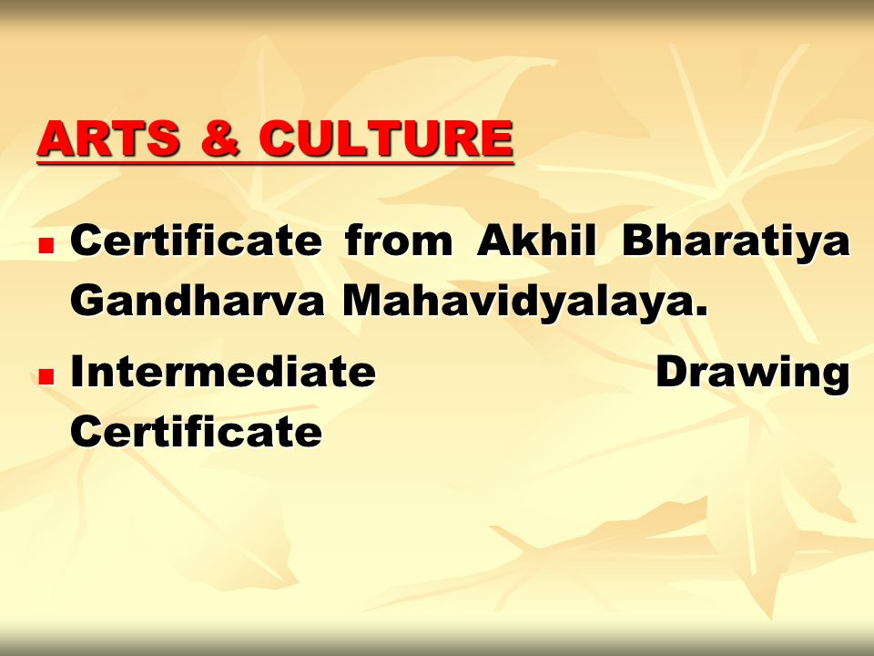 ARTS & CULTURE Certificate from Akhil Bharatiya Gandharva Mahavidyalaya. Certificate from Akhil Bharatiya Gandharva Mahavidyalaya. Intermediate Drawin