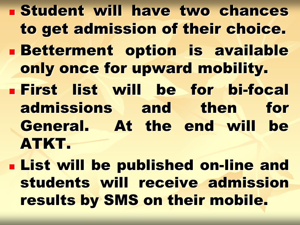 Student will have two chances to get admission of their choice. Student will have two chances to get admission of their choice. Betterment option is a