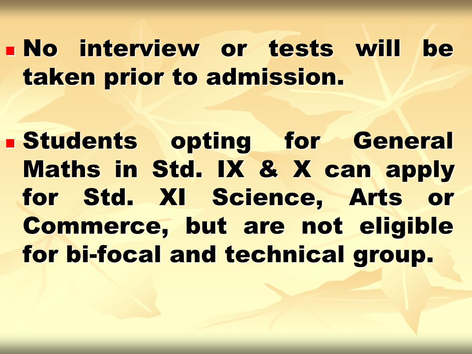 No interview or tests will be taken prior to admission. No interview or tests will be taken prior to admission. Students opting for General Maths in S