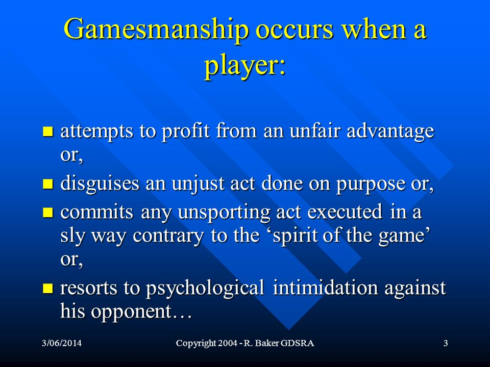 3/06/2014Copyright R. Baker GDSRA2 What is Gamesmanship.