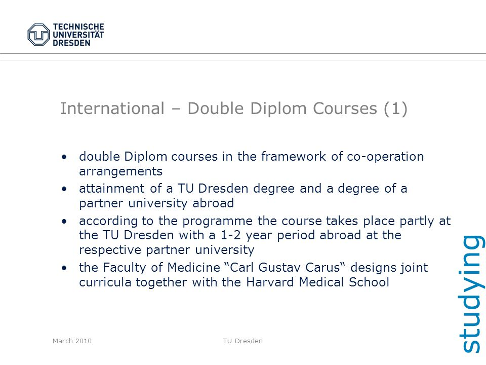 March 2010TU Dresden International – Double Diplom Courses (1) double Diplom courses in the framework of co-operation arrangements attainment of a TU