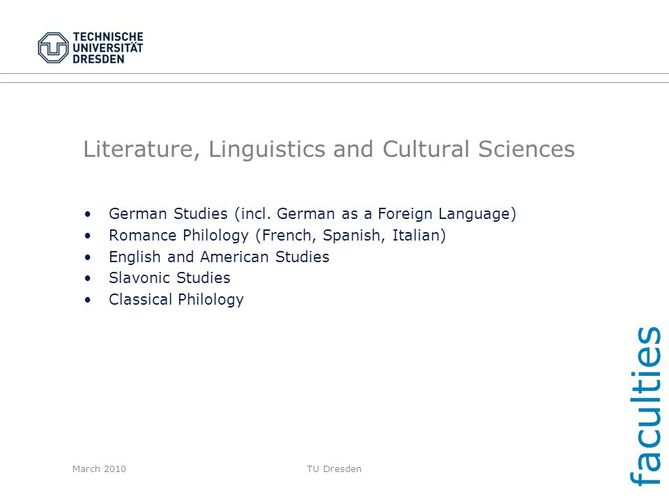 March 2010TU Dresden Literature, Linguistics and Cultural Sciences German Studies (incl. German as a Foreign Language) Romance Philology (French, Span