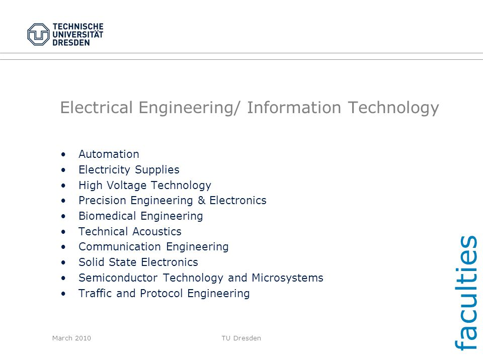 March 2010TU Dresden Electrical Engineering/ Information Technology Automation Electricity Supplies High Voltage Technology Precision Engineering & El