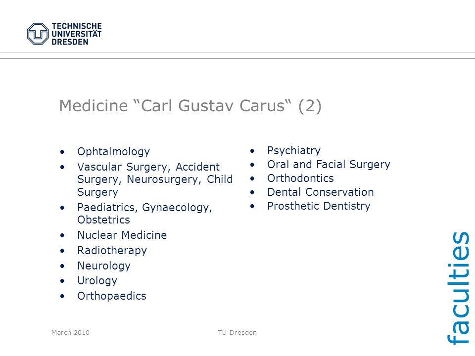 March 2010TU Dresden Medicine Carl Gustav Carus (2) Ophtalmology Vascular Surgery, Accident Surgery, Neurosurgery, Child Surgery Paediatrics, Gynaecol