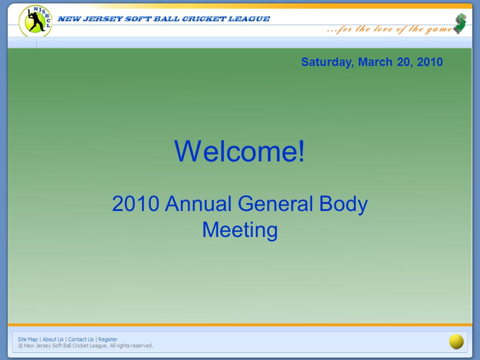 Welcome! 2010 Annual General Body Meeting Saturday, March 20, 2010