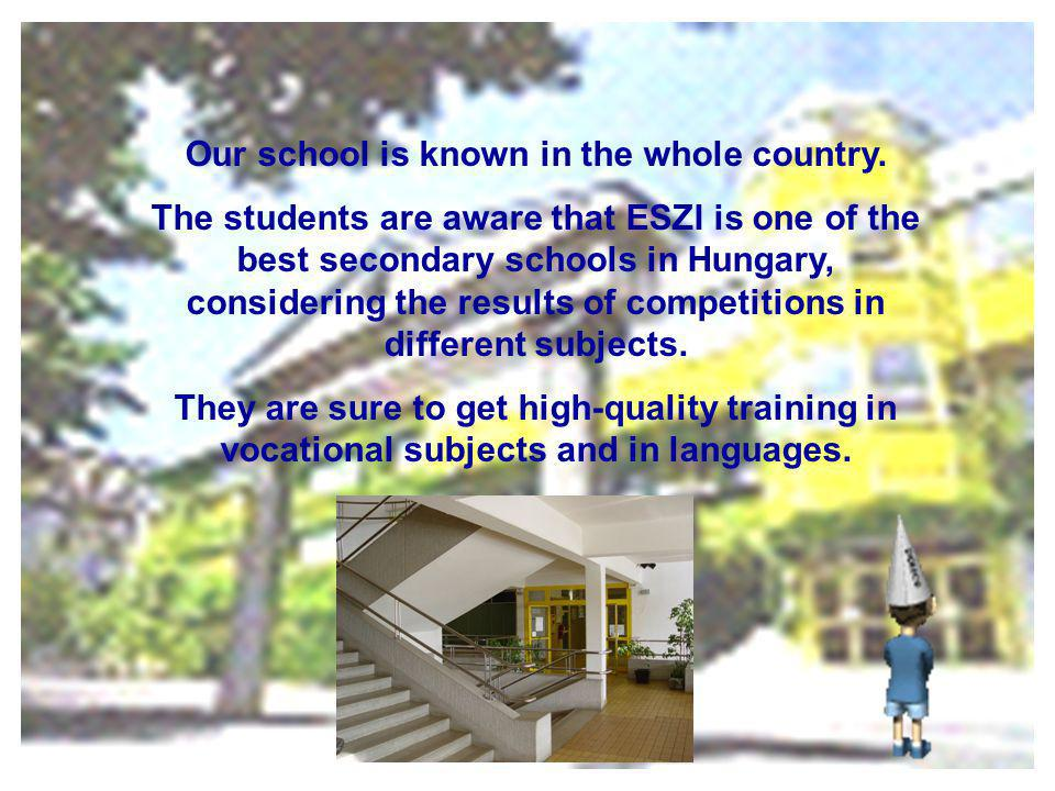 Our school is known in the whole country. The students are aware that ESZI is one of the best secondary schools in Hungary, considering the results of