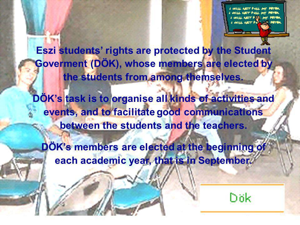 Eszi students rights are protected by the Student Goverment (DÖK), whose members are elected by the students from among themselves. DÖKs task is to or