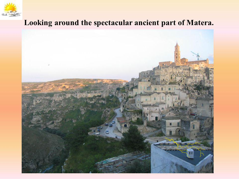 Looking around the spectacular ancient part of Matera.