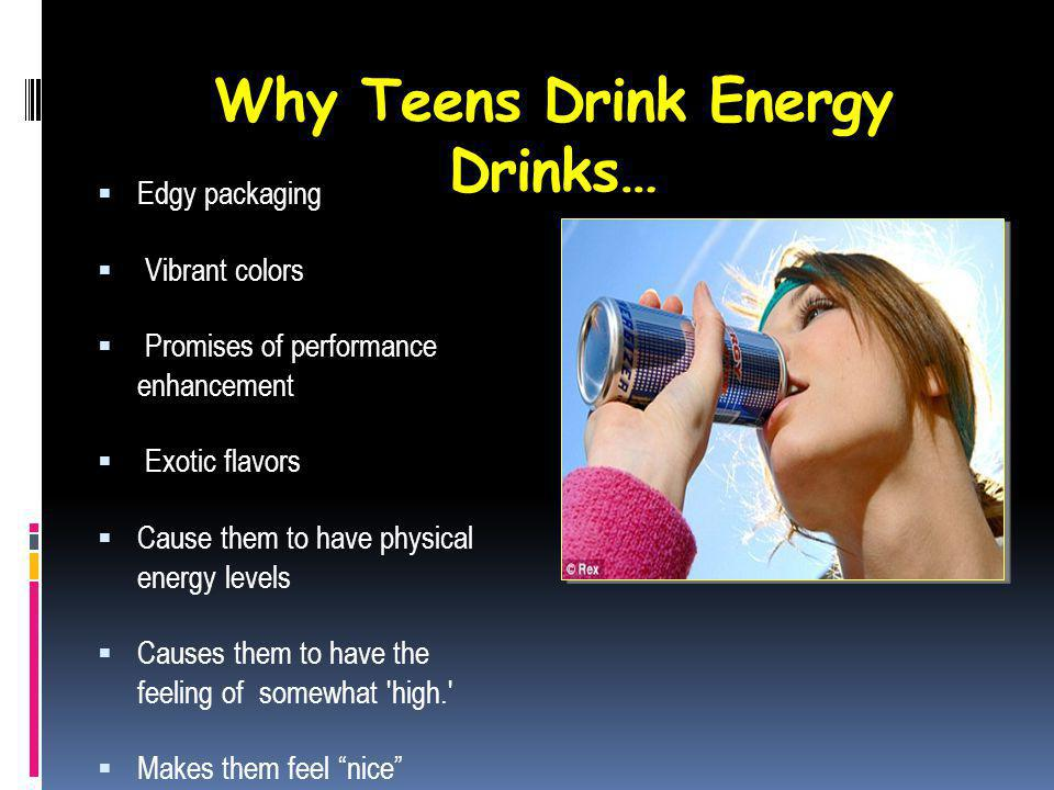 Teenagers And Energy Drinks… Energy drinks represent a rapidly expanding segment of the beverage industry Thirty-one percent of 12-17 year old U.S.