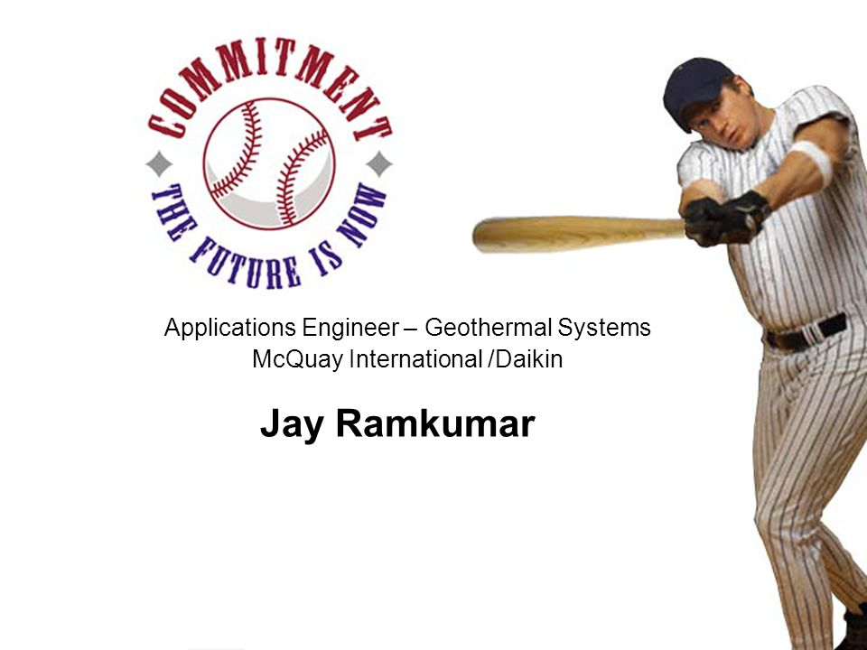 Engineered for flexibility and performance | Jay Ramkumar Applications Engineer – Geothermal Systems McQuay International /Daikin