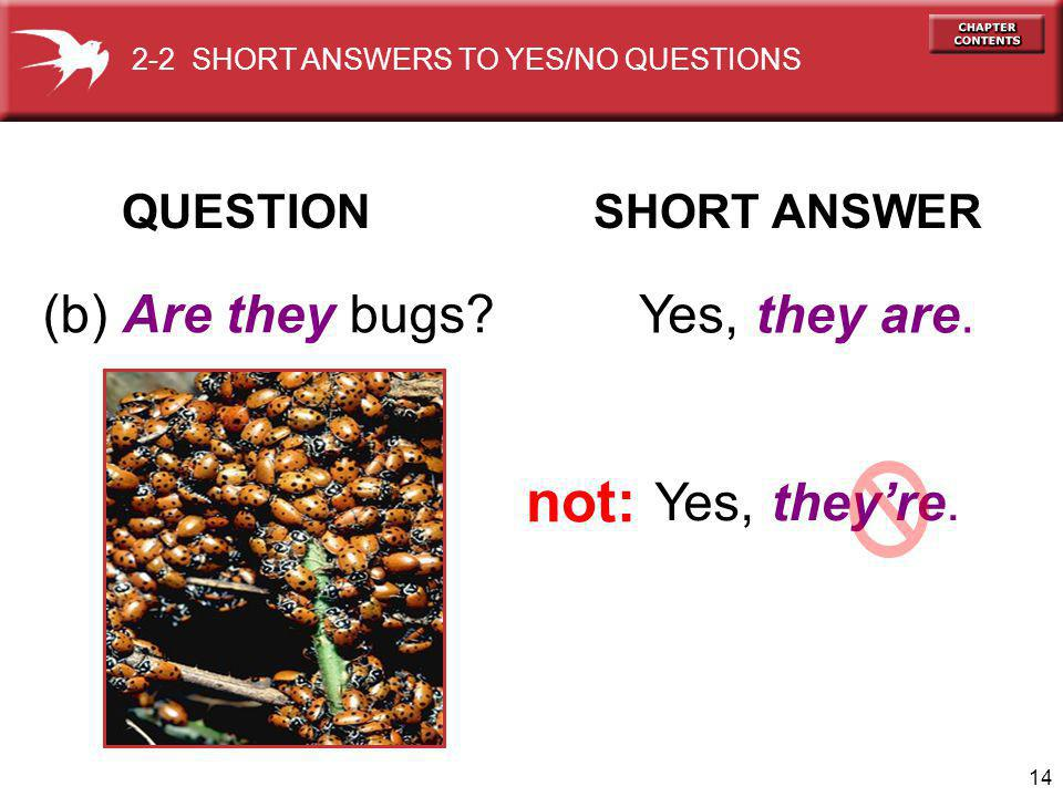 14 QUESTION SHORT ANSWER (b) Are they bugs. Yes, they are.
