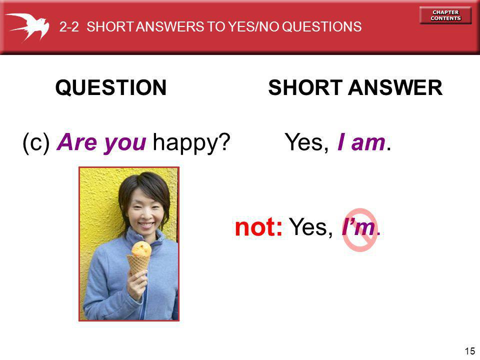 15 QUESTION SHORT ANSWER (c) Are you happy. Yes, I am.