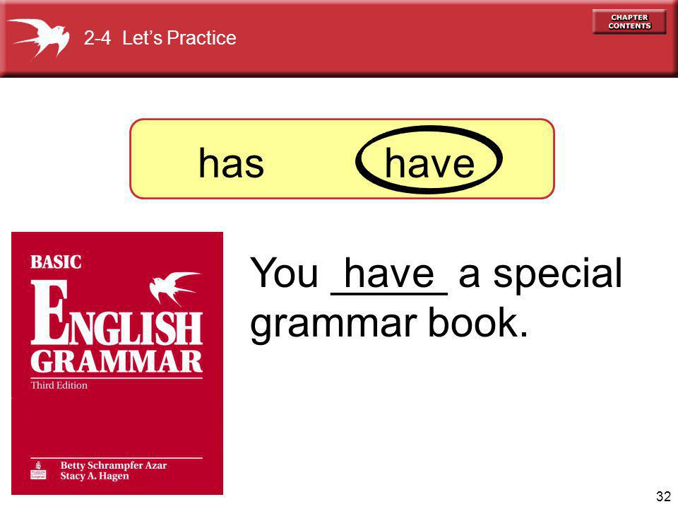 32 You _____ a special grammar book. has have 2-4 Lets Practice have