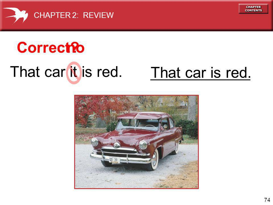74 That car it is red. That car is red. Correct no CHAPTER 2: REVIEW