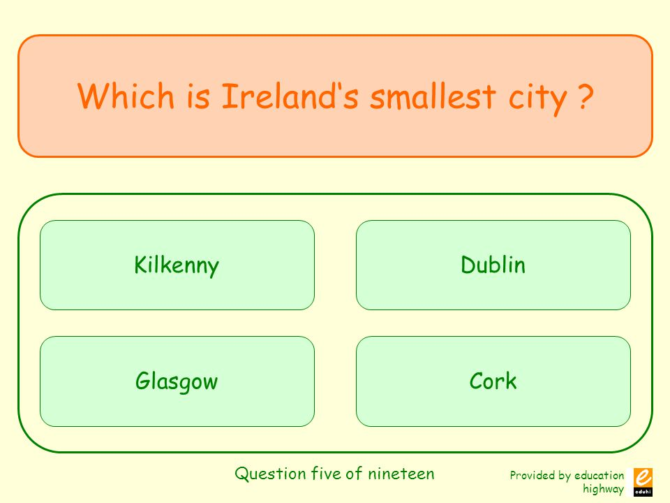 Provided by education highway Question five of nineteen Which is Irelands smallest city .