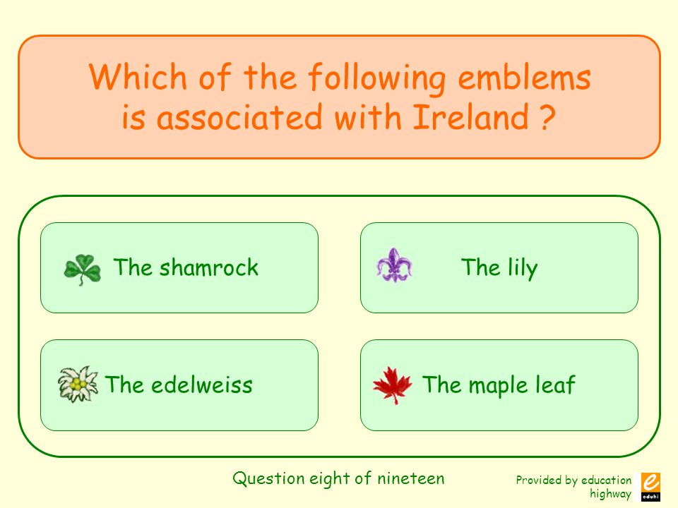 Provided by education highway Question eight of nineteen Which of the following emblems is associated with Ireland .