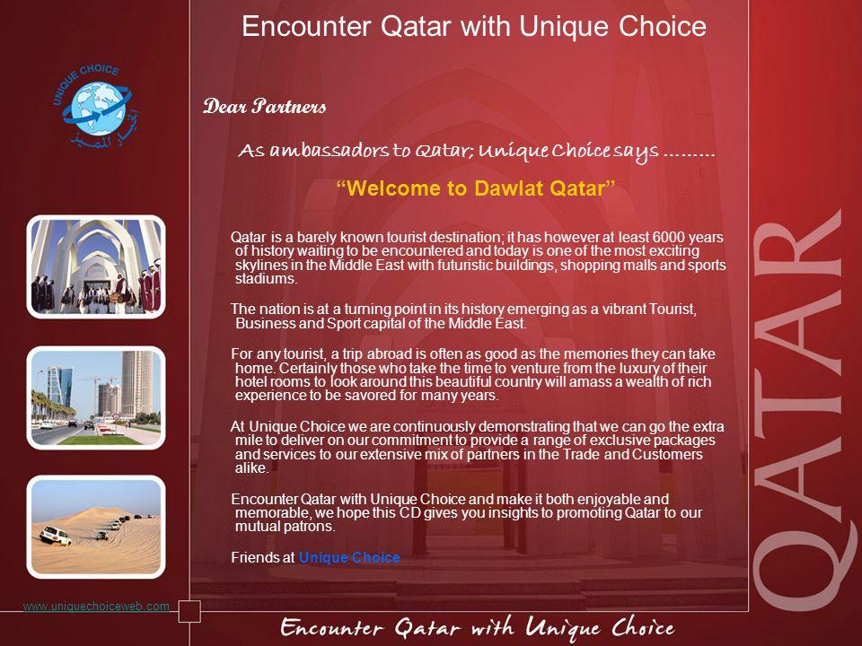 Encounter Qatar with Unique Choice Dear Partners As ambassadors to Qatar; Unique Choice says ……… Welcome to Dawlat Qatar Qatar is a barely known touri