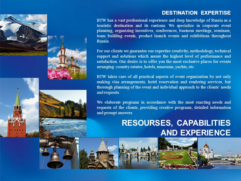 DESTINATION EXPERTISE BTW has a vast professional experience and deep knowledge of Russia as a touristic destination and its customs.