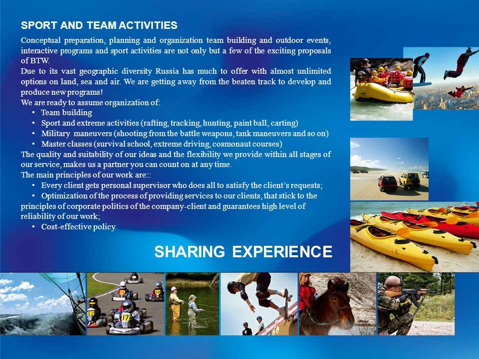 SPORT AND TEAM ACTIVITIES Conceptual preparation, planning and organization team building and outdoor events, interactive programs and sport activities are not only but a few of the exciting proposals of BTW.