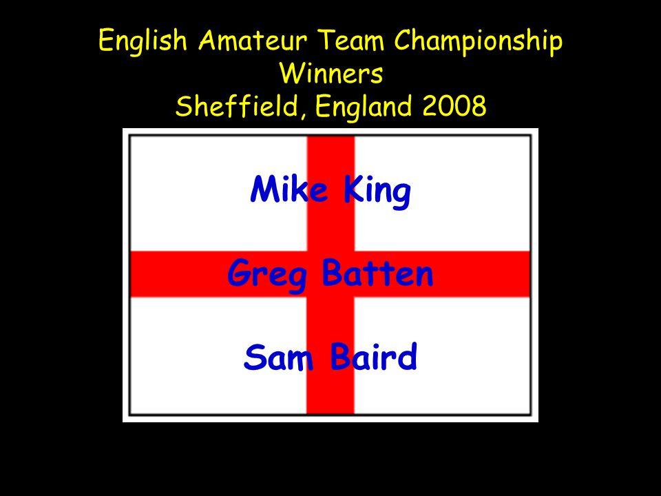 English Amateur Team Championship Winners Sheffield, England 2008 Mike King Greg Batten Sam Baird