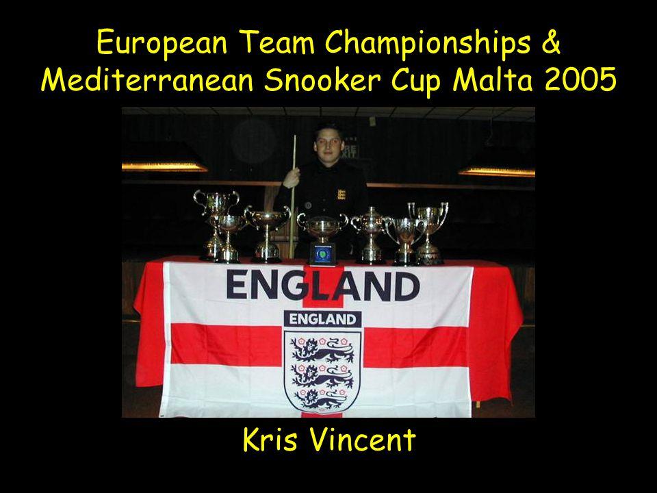 European Team Championships & Mediterranean Snooker Cup Malta 2005 Kris Vincent