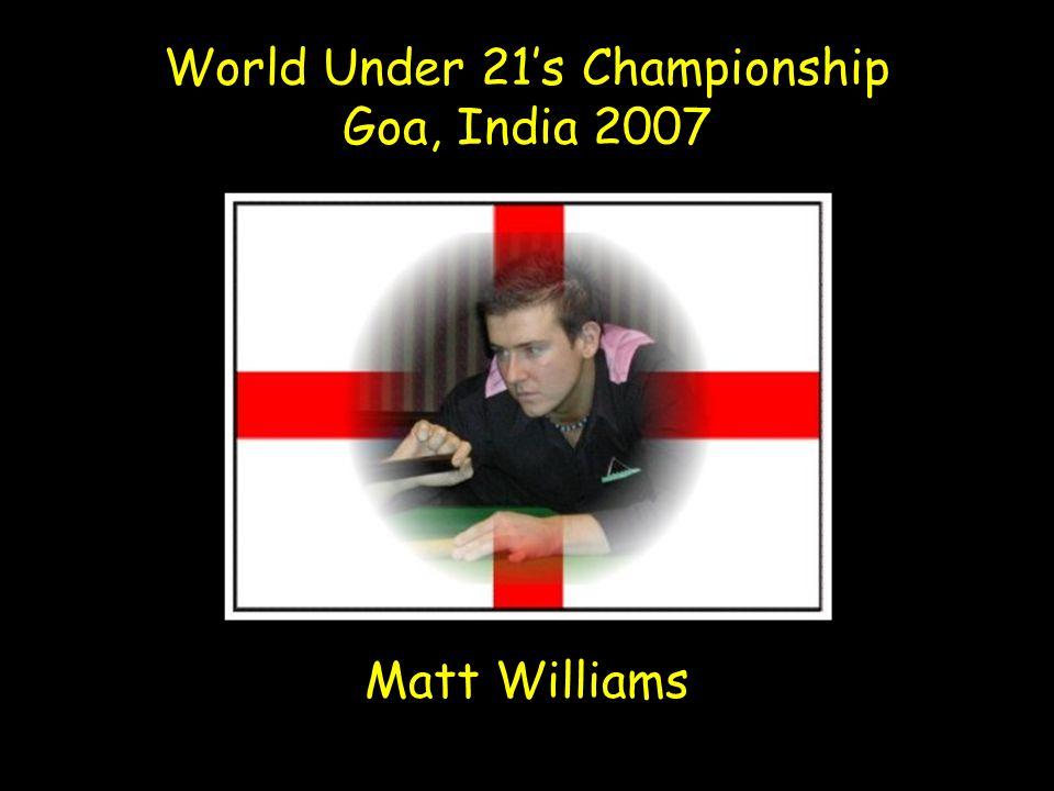 World Under 21s Championship Goa, India 2007 Matt Williams