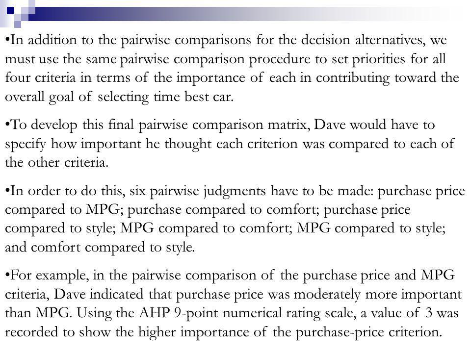 In addition to the pairwise comparisons for the decision alternatives, we must use the same pairwise comparison procedure to set priorities for all fo