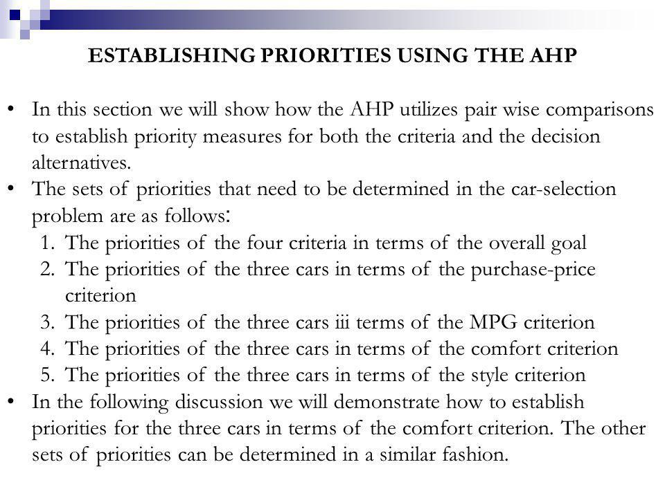 Other Pairwise Comparisons for the Car-Selection Example In continuing with the AHP analysis of the car-selection problem, we need to use the pairwise comparison procedure to determine the priorities of the three cars in terms of the purchase price, MPG, and style criteria.
