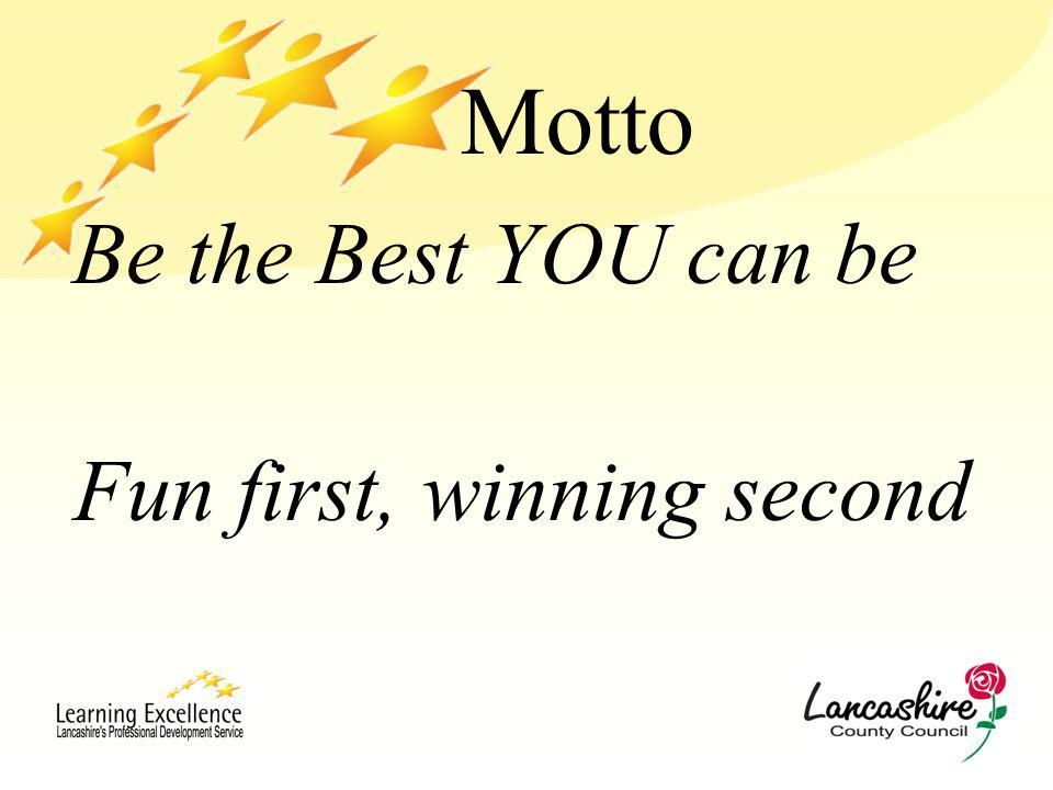 Be the Best YOU can be Motto Fun first, winning second