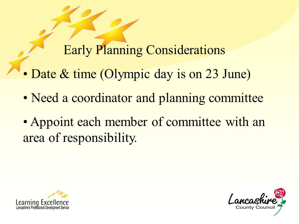 Early Planning Considerations Date & time (Olympic day is on 23 June) Need a coordinator and planning committee Appoint each member of committee with