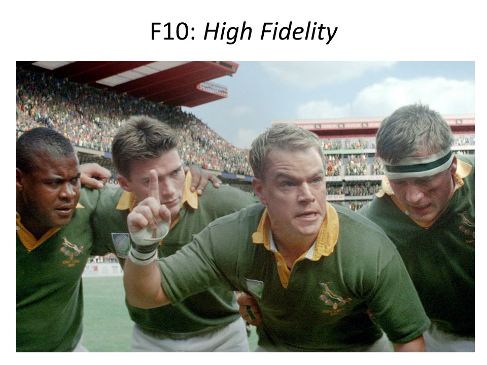 F10: High Fidelity