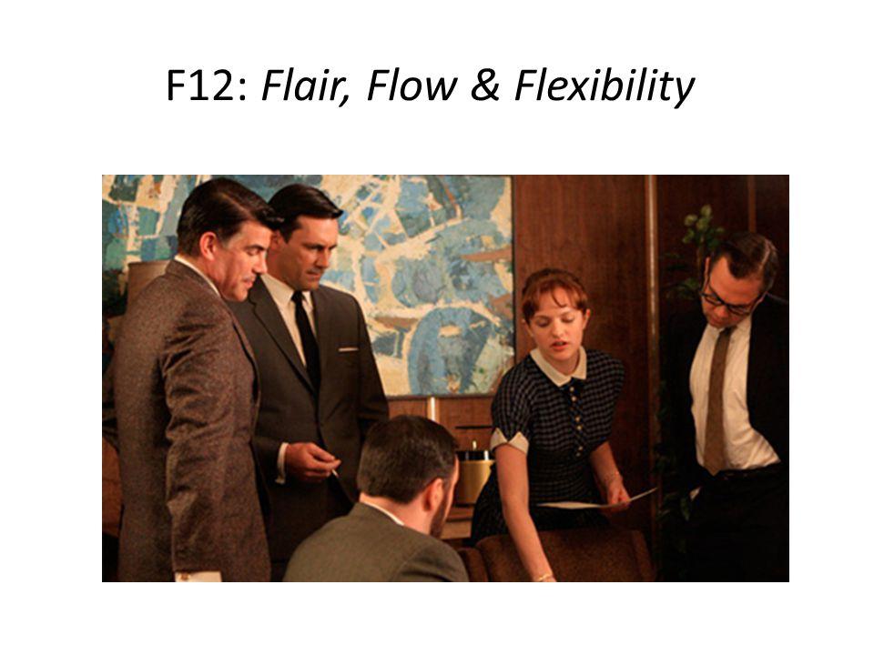 F12: Flair, Flow & Flexibility
