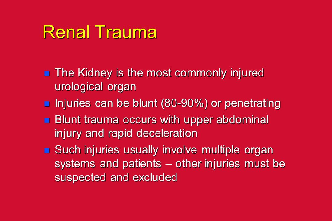 Renal Trauma n The Kidney is the most commonly injured urological organ n Injuries can be blunt (80-90%) or penetrating n Blunt trauma occurs with upp