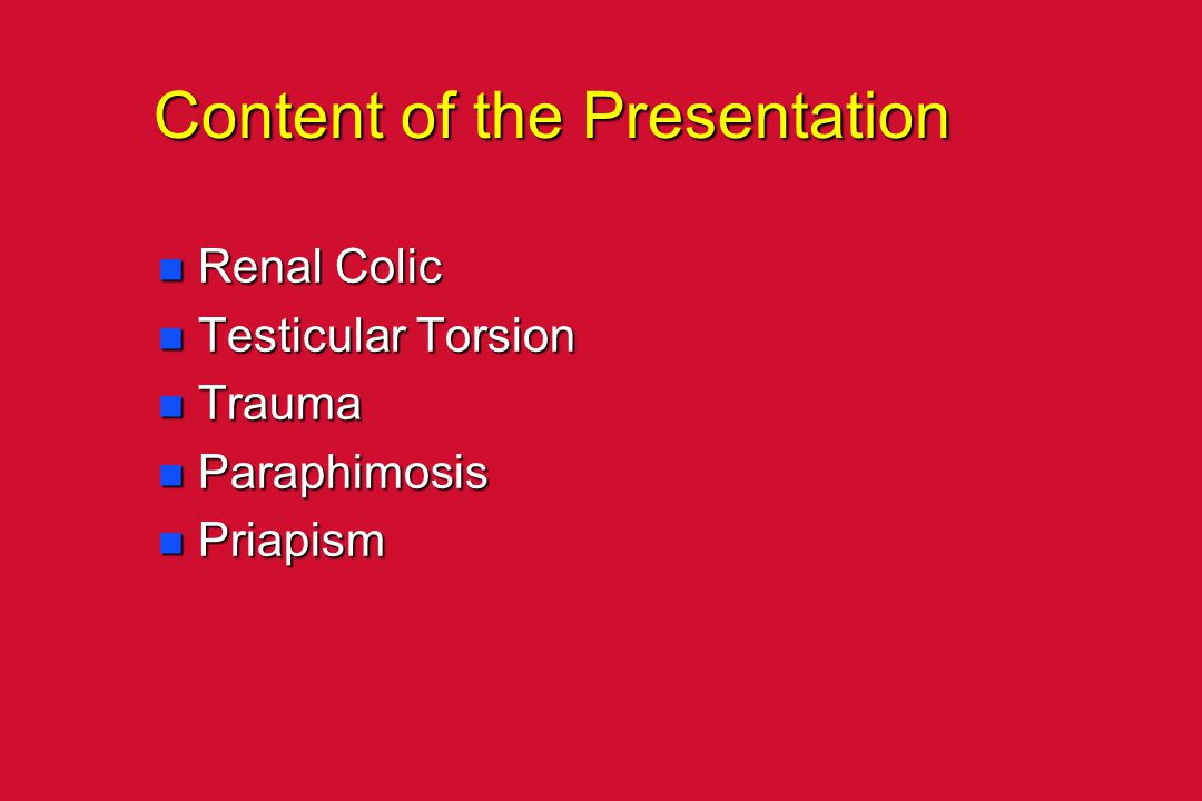 Content of the Presentation n Renal Colic n Testicular Torsion n Trauma n Paraphimosis n Priapism