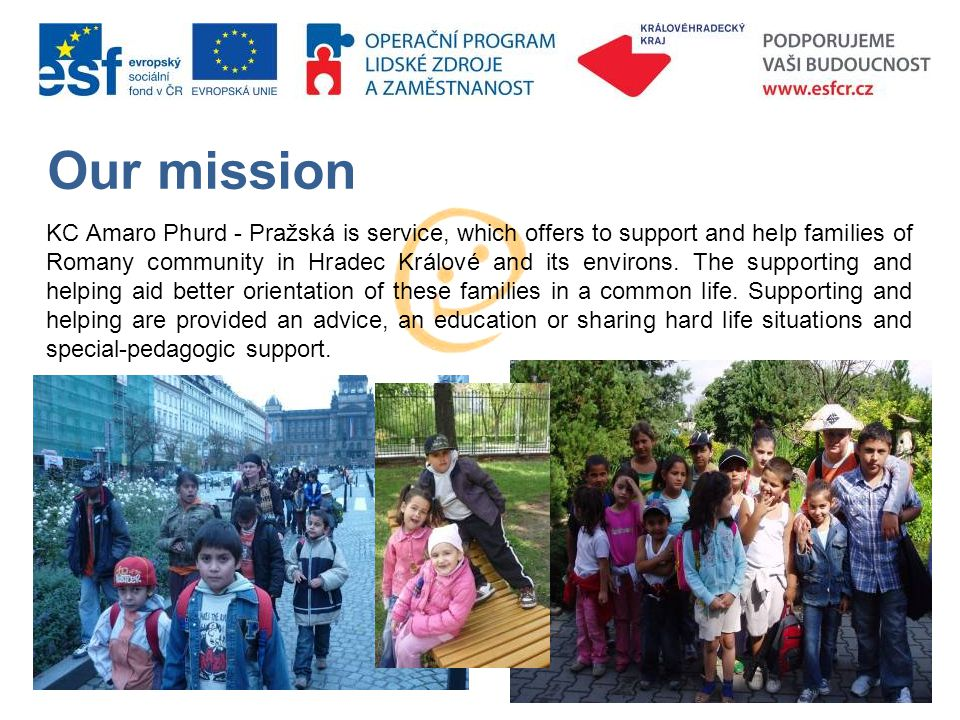 Our mission KC Amaro Phurd - Pražská is service, which offers to support and help families of Romany community in Hradec Králové and its environs.