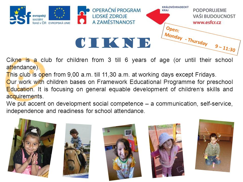 cikne Cikne is a club for children from 3 till 6 years of age (or until their school attendance).